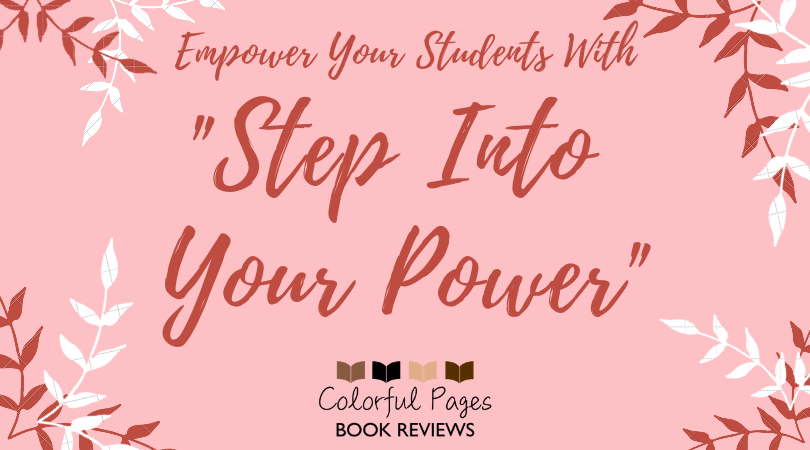 Empower Your Students with Step Into Your Power -- Colorful Pages Book Reviews