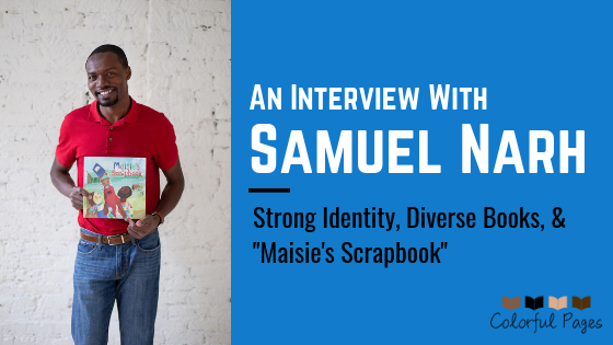 An Interview with Samuel Narh: Strong Identity, Diverse Books, & Maisie's Scrapbook - Colorful Pages