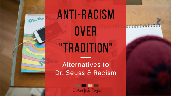 Anti-Racism Over Tradition Alternatives to Dr. Seuss & Racism; Colorful Pages