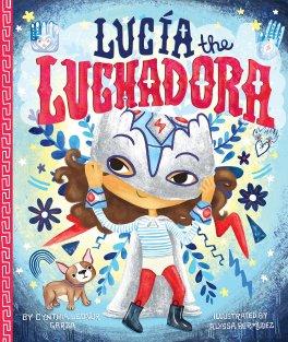 Lucia the Luchadora, by Cynthia Leonor Garza