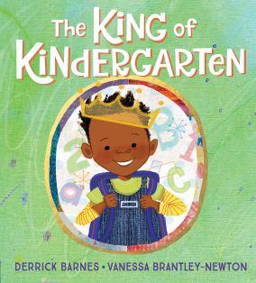 The King of Kindergarten, by Derrick Barnes